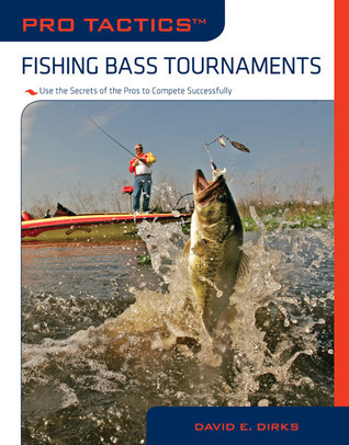 Pro Tactics�: Fishing Bass Tournaments: Use the Secrets of the Pros to Compete Successfully  by  David E. Dirks
