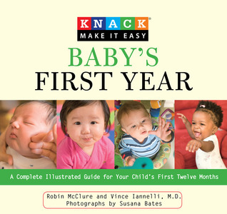 Knack Babys First Year: A Complete Illustrated Guide for Your Childs First Twelve Months  by  Robin Mcclure