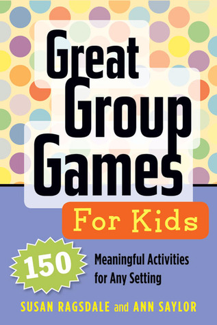 Great Group Games: 175 Boredom-Busting, Zero-Prep Team Builders for All Ages Susan Ragsdale