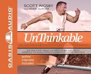 Unthinkable: The Scott Rigsby Story Scott Rigsby