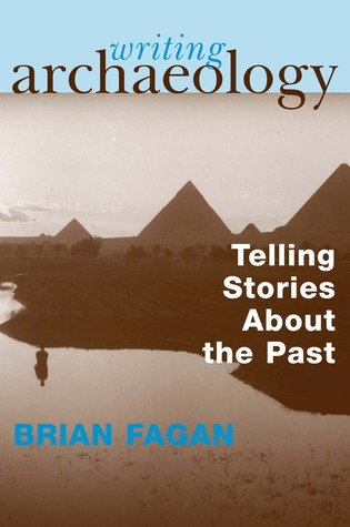 Writing Archaeology: Telling Stories About the Past Brian M. Fagan