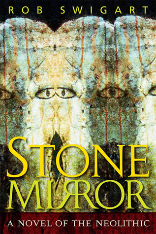Stone Mirror: A Novel of the Neolithic Rob Swigart