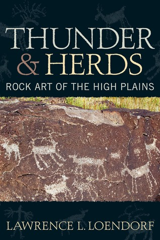 Thunder and Herds: Rock Art of the High Plains  by  Lawrence L. Loendorf