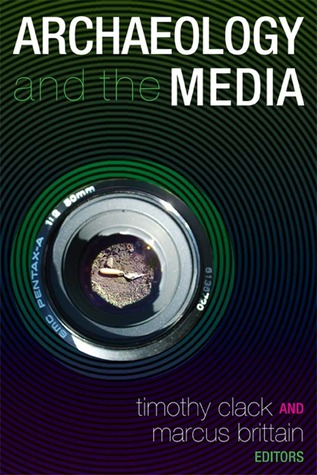 ARCHAEOLOGY AND THE MEDIA Timothy Clack