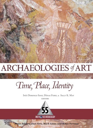 ARCHAEOLOGIES OF ART: TIME, PLACE, AND IDENTITY Inés Domingo Sanz