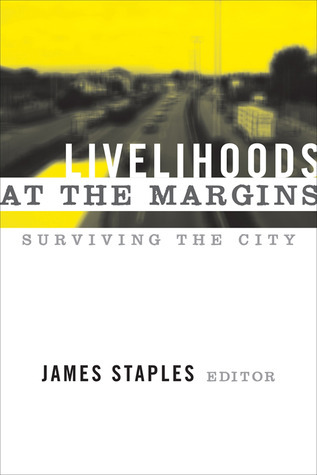 LIVELIHOODS AT THE MARGINS: SURVIVING THE CITY  by  James Staples