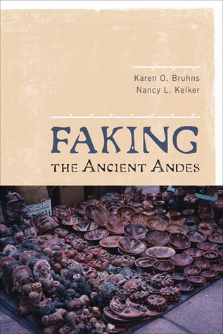 FAKING THE ANCIENT ANDES Karen O. Bruhns
