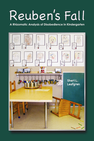 REUBENS FALL: A RHIZOMATIC ANALYSIS OF DISOBEDIENCE IN KINDERGARTEN  by  Sheri L Leafgren