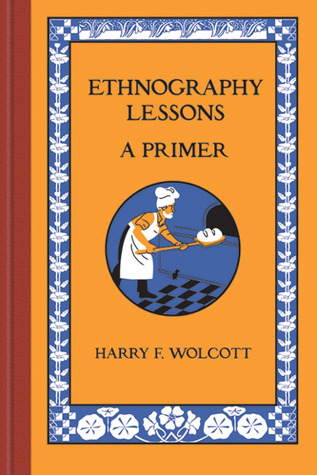 Ethnography Lessons: A Primer  by  Harry F. Wolcott