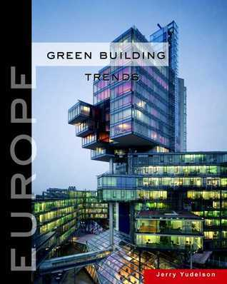 Green Building Trends: Europe Jerry Yudelson