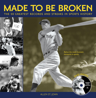 Made to Be Broken: The 50 Greatest Records and Streaks in Sports History  by  Allen St. John