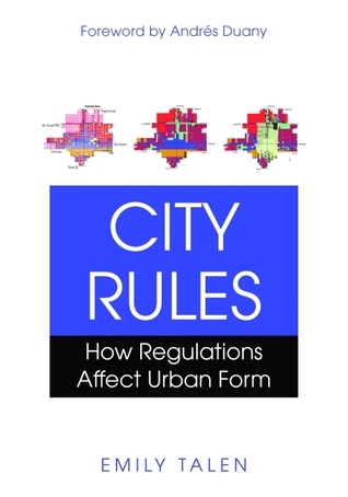 City Rules: How Regulations Affect Urban Form  by  Emily Talen