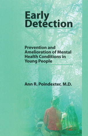Early Detection: Prevention and Amelioration of Mental Health Conditions in Young People  by  Ann R. Poindexter