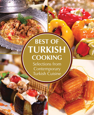 Best of Turkish Cooking: Selections from Contemporary Turkish Cousine  by  Ali Budak