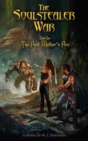 The Soulstealer War - Book One: The First Mothers Fire  by  W L Hoffman