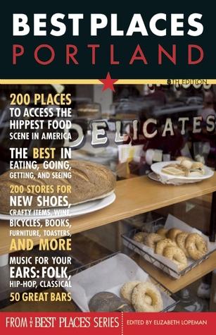 Best Places: Portland, 8th Edition Elizabeth Lopeman
