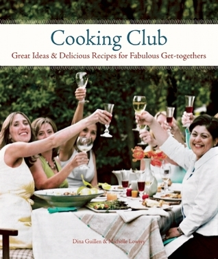 Cooking Club: Great Ideas and Delicious Recipes for Fabulous Get-Togethers  by  Dina Guillen
