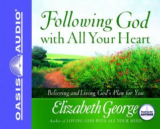 Following God With All Your Heart: Believing and Living Gods Plan for You Elizabeth George