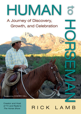 Human to Horseman: A Journey of Discovery, Growth, and Celebration Rick Lamb