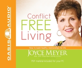 Conflict Free Living: How to Build Healthy Relationships for Life Joyce Meyer