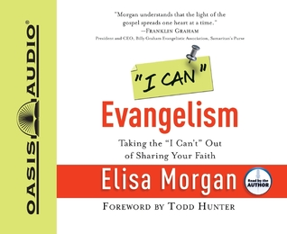 I Can Evangelism: Taking the I Cant Out of Sharing Your Faith  by  Elisa Morgan