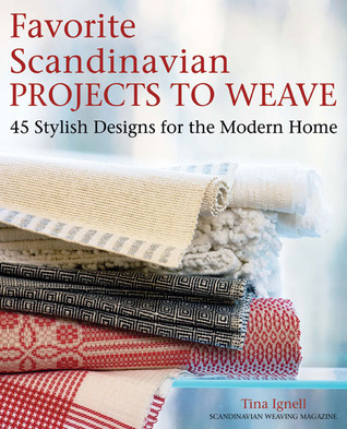 Favorite Scandinavian Projects to Weave: 45 Stylish Designs for the Modern Home  by  Tina Ignell