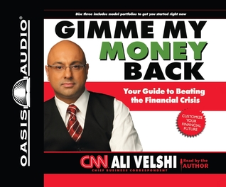 Gimme My Money Back: Your Guide to Beating the Financial Crisis  by  Ali Velshi