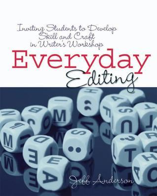 Everyday Editing: Inviting Students to Develop Skill and Craft in Writers Workshop  by  Jeff Anderson