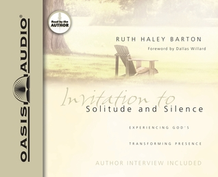 Invitation to Solitude and Silence: Experiencing Gods Transforming Presence  by  Ruth Haley Barton