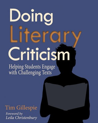 Doing Literary Criticism: Helping Students Engage with Challenging Texts  by  Tim Gillespie