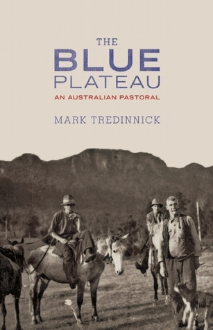 The Blue Plateau: An Australian Pastoral  by  Mark Tredinnick