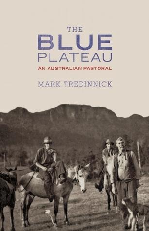 The Blue Plateau: An Australian Pastoral  by  Mark Tredinnick
