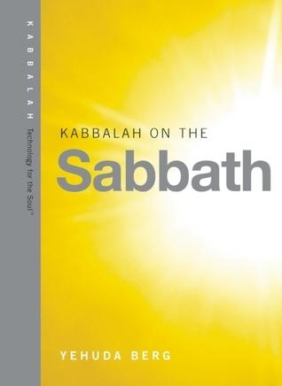 Kabbalah on the Sabbath Yehuda Berg