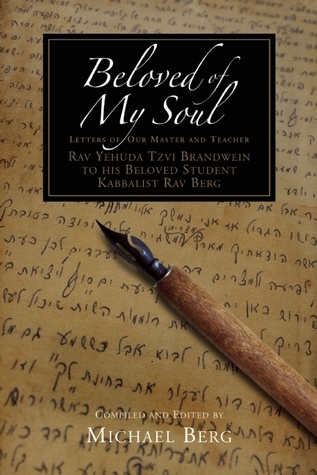 Beloved of My Soul: Letters from Rav Brandwein to Rav Berg  by  Michael Berg