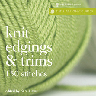 Knit Edgings & Trims: 150 Stitches Kate Haxell