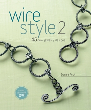 Wire Style 2: 45 New Jewelry Designs Denise Peck