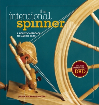 The Intentional Spinner w/DVD: A Holistic Approach to Making Yarn Judith MacKenzie McCuin