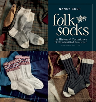 Folk Socks: The History & Techniques of Handknitted Footwear, Updated Edition Nancy  Bush