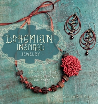 Bohemian-Inspired Jewelry: 50 Designs Using Leather, Ribbon, and Cords Lorelei Eurto