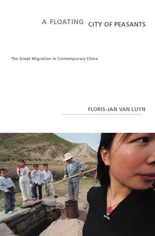 A Floating City of Peasants: The Great Migration in Contemporary China  by  Floris-Jan van Luyn