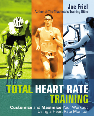 Total Heart Rate Training: Customize and Maximize Your Workout Using a Heart Rate Monitor  by  Joe Friel