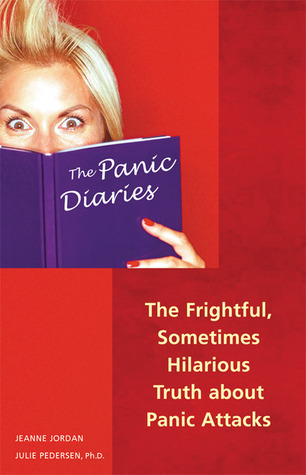The Panic Diaries: The Frightful, Sometimes Hilarious Truth About Panic Attacks Jeanne Jordan