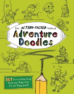 The Action-Packed Book of Adventure Doodles: 187 Fun and Exciting Drawings You Can Finish Yourself  by  John Duggan
