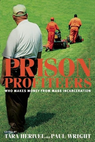 Prison Profiteers: Who Makes Money from Mass Incarceration  by  Tara Herivel