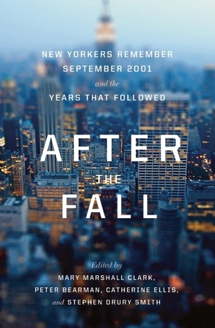 After the Fall: New Yorkers Remember September 2001 and the Years That Followed  by  Mary Marshall Clark