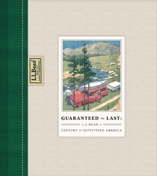 Guaranteed to Last: L.L. Beans Century of Outfitting America Jim Gorman