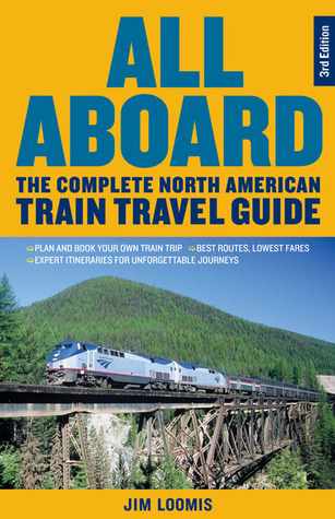 All Aboard!: The Complete North American Train Travel Guide (1995)  by  Jim Loomis