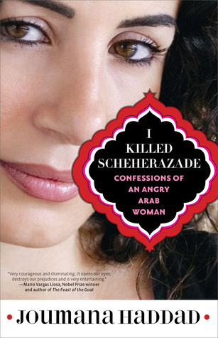 I Killed Scheherazade: Confessions of an Angry Arab Woman  by  Joumana Haddad