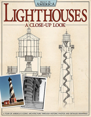 Lighthouses: A Close Up Look: A Tour of Americas Iconic Architecture Through Historic Photos and Detailed Drawings Alan Giagnocavo
