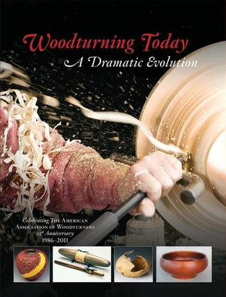Woodturning Today: A Dramatic Evolution: Celebrating The American Association of Woodturners 25th Anniversary 1986-2011 John Kelsey